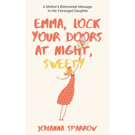 Emma, Lock Your Doors at Night, Sweety: A Mother's Bittersweet Message to Her Estranged Daughter -