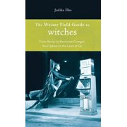 Weiser Field Guide To Witches, The: From Hexes To Hermoine Granger, From Salem To The Land Of Oz - eBook