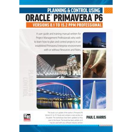 Planning and Control Using Oracle Primavera P6 Versions 8.1 to 15.2 PPM Professional - (Primavera Tee)