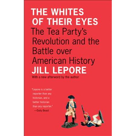 The Whites of Their Eyes : The Tea Party's Revolution and the Battle Over American