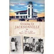 Growing Up Jacksonville : A '50s and '60s River City Childhood