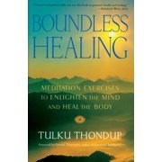 Boundless Healing : Medittion Exercises to Enlighten the Mind and Heal the Body