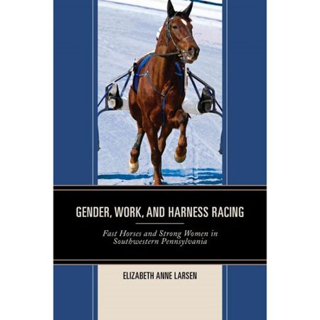 Gender, Work, and Harness Racing: Fast Horses and Strong Women in Southwestern Pennsylvania