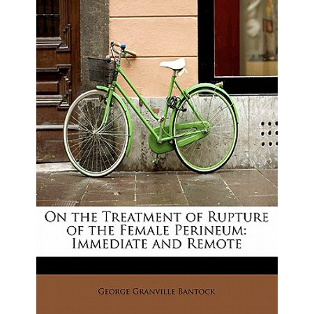 On the Treatment of Rupture of the Female Perineum : Immediate and