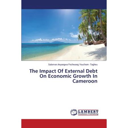 The Impact of External Debt on Economic Growth in (Relationship Between External Debt And Economic Growth)