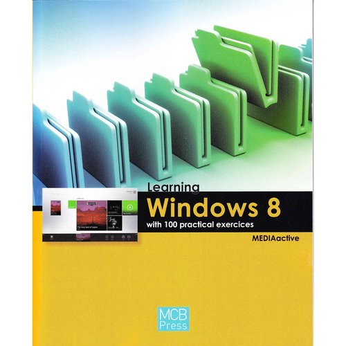 Learning Windows 8 With 100 Practical Exercises
