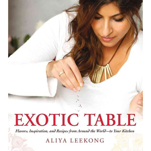 Exotic Table: Flavors, Inspiration, and Recipes from Around the World-to Your Kitchen