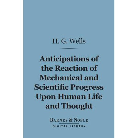 Anticipations of the Reaction of Mechanical and Scientific Progress Upon Human Life and Thought (Barnes & Noble Digital Library) -