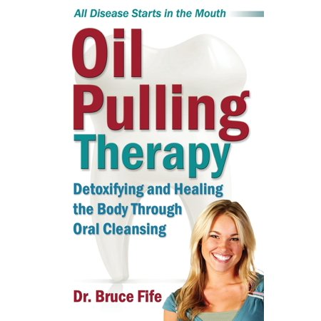 Oil Pulling Therapy : Detoxifying and Healing the Body Through Oral Cleansing