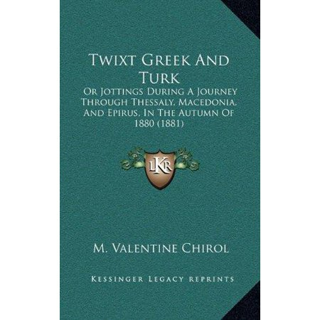 Twixt Greek And Turk  Or Jottings During A Journey Through Thessaly  Macedonia  And Epirus  In The Autumn Of 1880  1881