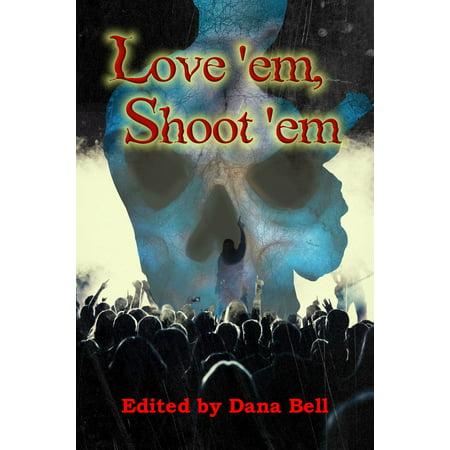 Love 'em, Shoot 'em - eBook
