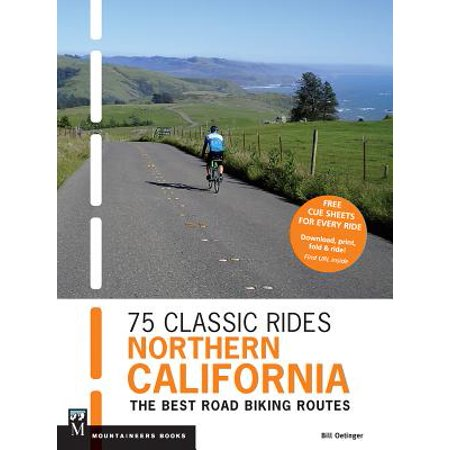 75 Classic Rides Northern California : The Best Road-Biking