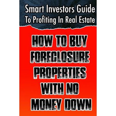 Smart Investors Guide To Profiting In Real Estate  How To Buy Foreclosure Properties With No Money Down   Real Estate Investing  Flipping Houses  Whol