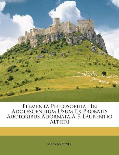 Elementa Philosophiae in Adolescentium Usum Ex Probatis Auctoribus Adornata A F. Laurentio... by