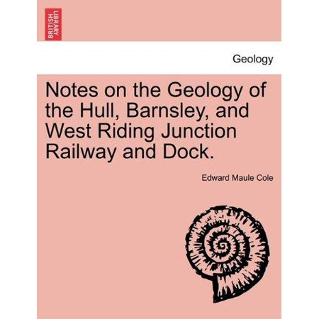 Notes On The Geology Of The Hull  Barnsley  And West Riding Junction Railway And Dock