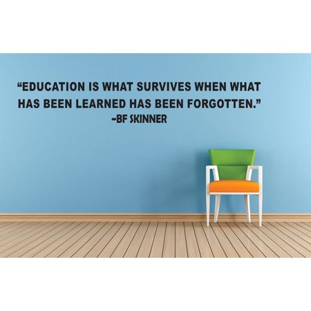 Education Is What Survives When What Has Been Learned Has Been Forgotten Bf Skinner Life Quote Custom Wall Decal Vinyl Sticker Art Lettering 8 Inches X 30
