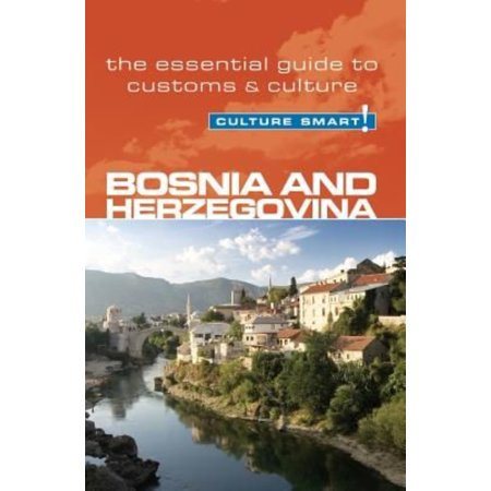 Culture Smart! Bosnia and Herzegovina: The Essential Guide to Customs & Culture