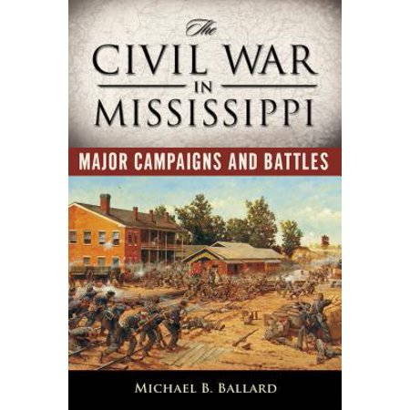 The Civil War in Mississippi : Major Campaigns and
