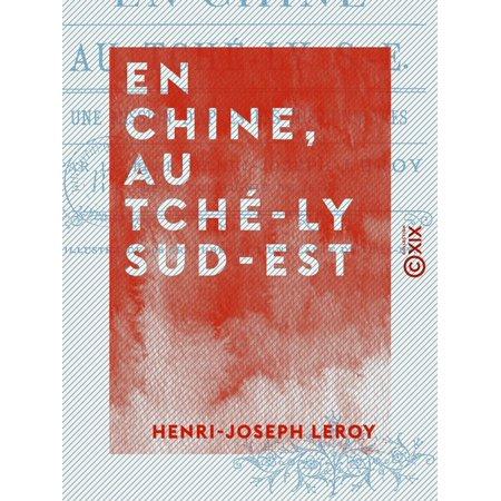En Chine, au Tché-ly sud-est - Une mission d'après les missionnaires - eBook