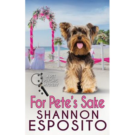 For Pete's Sake : A Pet Psychic Mystery No. 4