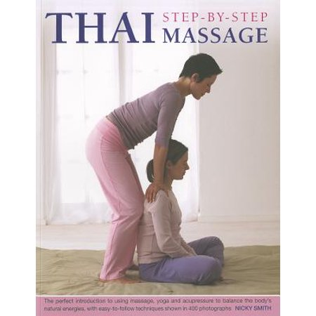 - Thai Step-By-Step Massage : The Perfect Introduction to Using Massage, Yoga and Accupressure to Balance the Body's Natural Energies, with Easy-To-Follow Techniques Shown in 400 Photographs
