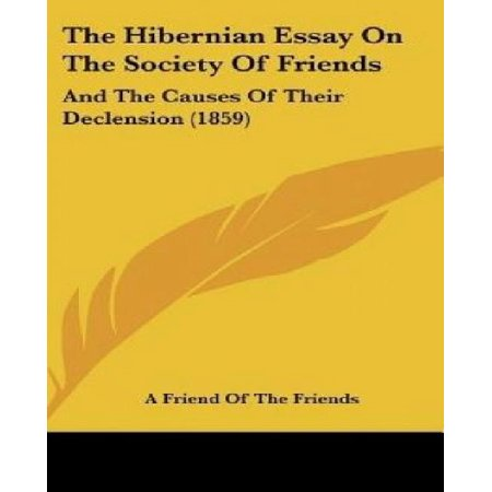 The Hibernian Essay On The Society Of Friends  And The Causes Of Their Declension  1859