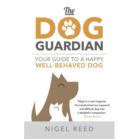 The Dog Guardian : Your Guide to a Happy, Well-Behaved
