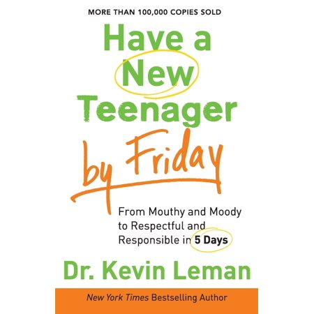Have a New Teenager by Friday : From Mouthy and Moody to Respectful and Responsible in 5 Days ()