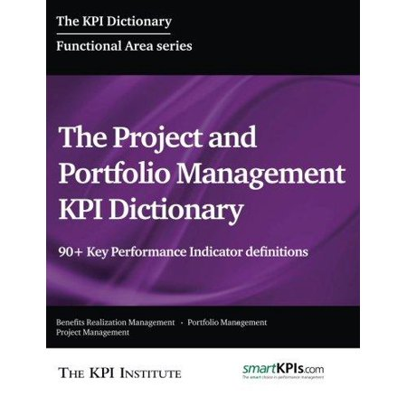The Project And Portfolio Management Kpi Dictionary  90  Key Performance Indicator Definitions