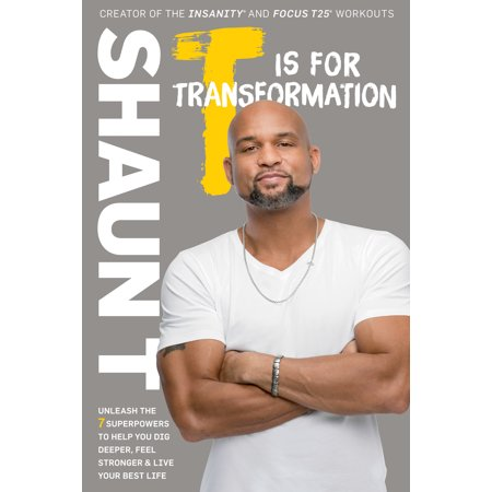 T Is for Transformation : Unleash the 7 Superpowers to Help You Dig Deeper, Feel Stronger, and Live Your Best