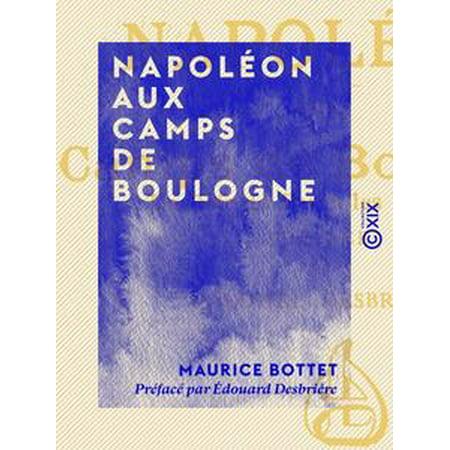 - Napoléon aux camps de Boulogne - La côte de fer et les flottilles - eBook