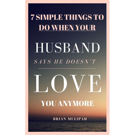 7 Simple Things to Do When Your Husband Says He Doesn't Love You Anymore -