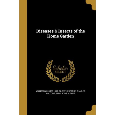 Diseases & Insects of the Home Garden Diseases & Insects of the Home Garden