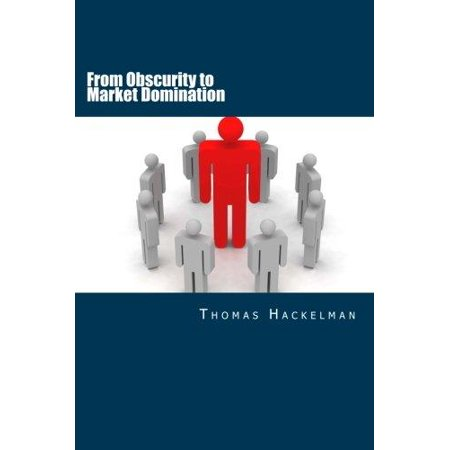 From Obscurity To Market Domination  Your Action Plan For Dominating Your Industry
