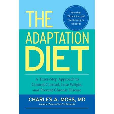 The Adaptation Diet  A Three Step Approach To Control Cortisol  Lose Weight  And Prevent Chronic Disease