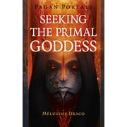 Pagan Portals - Seeking the Primal Goddess (Paperback)