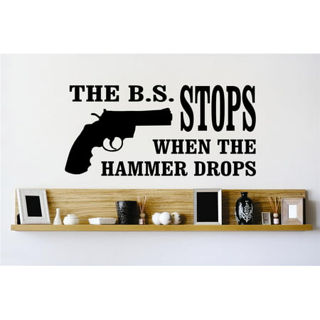 Do It Yourself Wall Decal Sticker The B.S. Stops When The Hammer Drops Stylish Mural 14x28