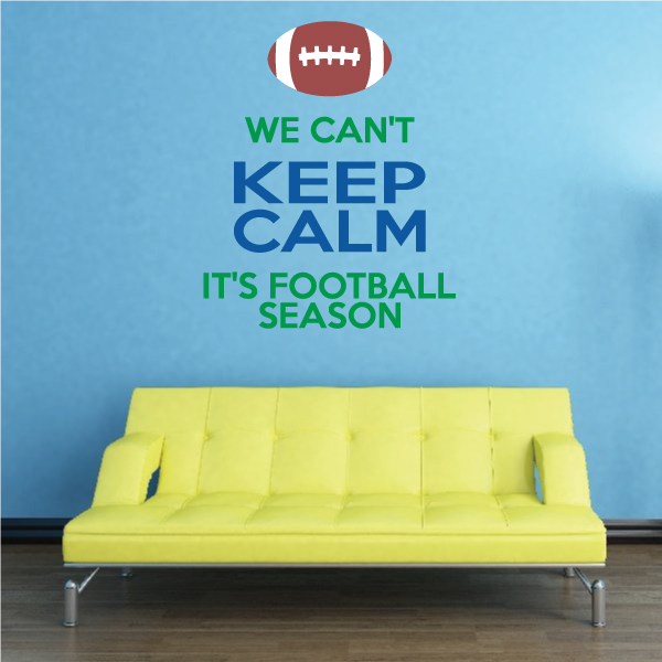 We Can't Keep Calm, It's Football Season Wall Decal - Vinyl Decal - Car Decal - Vdcolor003 - 25 Inches