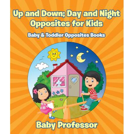 Up and Down; Day and Night: Opposites for Kids - Baby & Toddler Opposites Books -