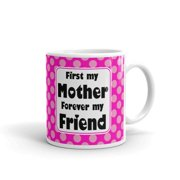 First My Mother Forever My Friend Coffee Tea Ceramic Mug Office Work Cup Gift