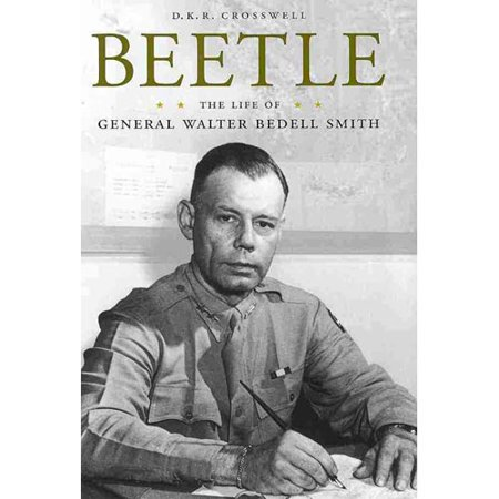 Beetle: The Life of General Walter Bedell Smith by