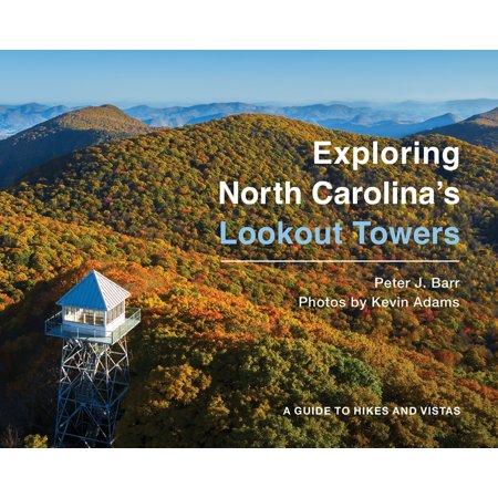 Exploring North Carolina's Lookout Towers : A Guide to Hikes and Vistas (Hardcover)