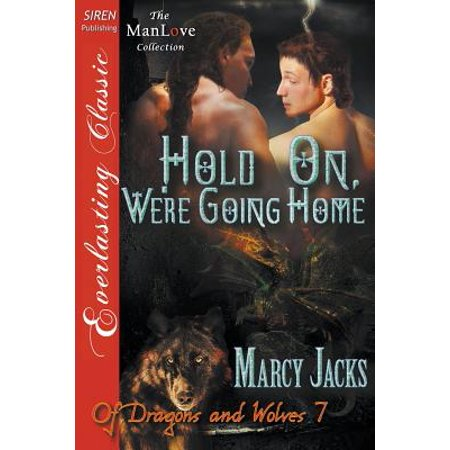 Hold On, We're Going Home [Of Dragons and Wolves 7] (Siren Publishing Everlasting Classic