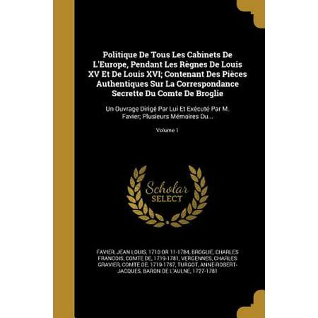 Cabinet Louis Xvi - Politique de Tous Les Cabinets de L'Europe, Pendant Les Regnes de Louis XV Et de Louis XVI; Contenant Des Pieces Authentiques Sur La Correspondance Secrette Du Comte de Broglie : Un Ouvrage Dirige Par Lui Et Execute Par M. Favier; Plusieurs Memoires Du...; Volume 1