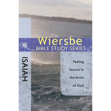 The Wiersbe Bible Study Series: Isaiah : Feeling Secure in the Arms of (Sheltered Safe In The Arms Of God)
