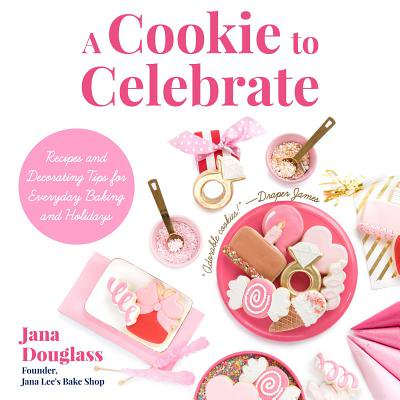 A Cookie to Celebrate : Recipes and Decorating Tips for Everyday Baking and