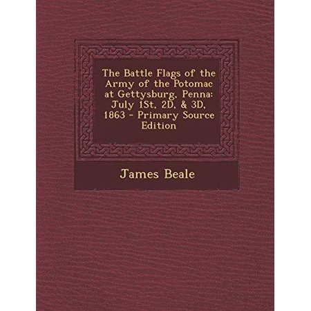 The Battle Flags Of The Army Of The Potomac At Gettysburg  Penna  July 1St  2D    3D  1863   Primary Source Edition