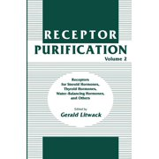 Receptor Purification: Receptor Purification: Receptors for Steroid Hormones, Thyroid Hormones, Water-Balancing Hormones, and Others (Hardcover)