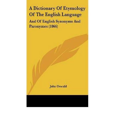 A Dictionary Of Etymology Of The English Language  And Of English Synonyms And Paronymes