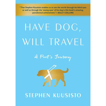 Have Dog, Will Travel : A Poet's Journey (Will Travel)